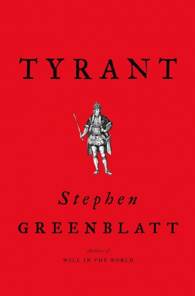 David McInnis reviews 'Tyrant: Shakespeare on Power' by Stephen Greenblatt