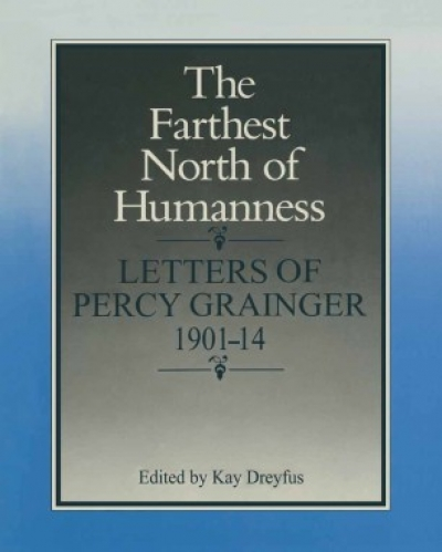Jim Davidson reviews 'The Farthest North of Humanness: Letters of Percy Grainger' edited by Kay Dreyfus