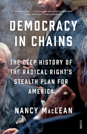Max Holleran reviews 'Democracy in Chains: The deep history of the radical right's stealth plan' for America by Nancy MacLean