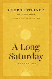 Andrew Fuhrmann reviews 'A Long Saturday: Conversations' by George Steiner and Laure Adler