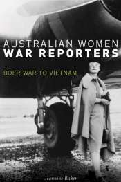 Susan Sheridan reviews 'Australian Women War Reporters' by Jeannine Baker