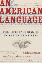 Timothy Verhoeven reviews 'An American Language: The history of Spanish in the United States' by Rosina Lozano