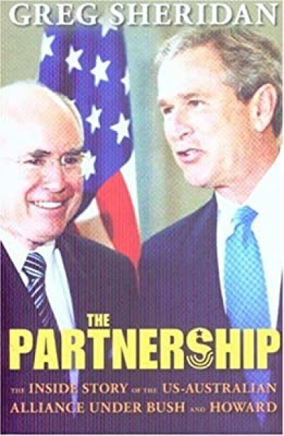 Peter Edwards reviews 'The Partnership: The inside story of the US–Australian Alliance under Bush and Howard' by Greg Sheridan
