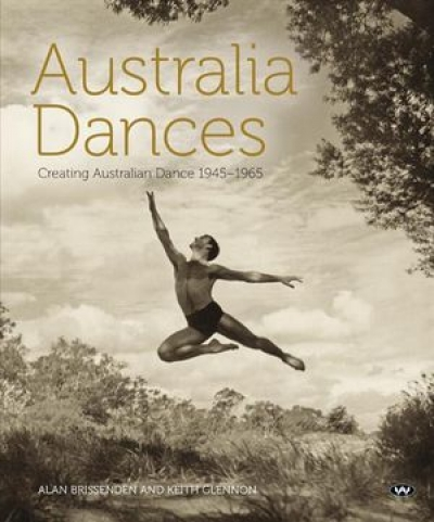 David Tissiman reviews 'Australia Dances: Creating Australian dance 1945–1965' by Alan Brissenden and Keith Glennon