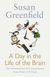 Nick Haslam reviews 'A Day in the Life of the Brain: The neuroscience of consciousness from dawn till dusk' by Susan Greenfield
