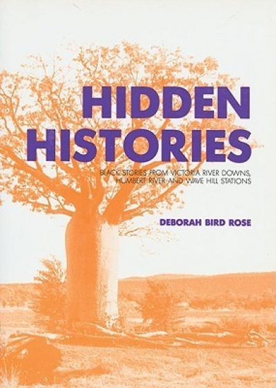 Tim Rowse reviews 'Hidden Histories: Black stories from the Victoria River Downs, Humbert River and Wave Hill stations' by Deborah Bird Rose