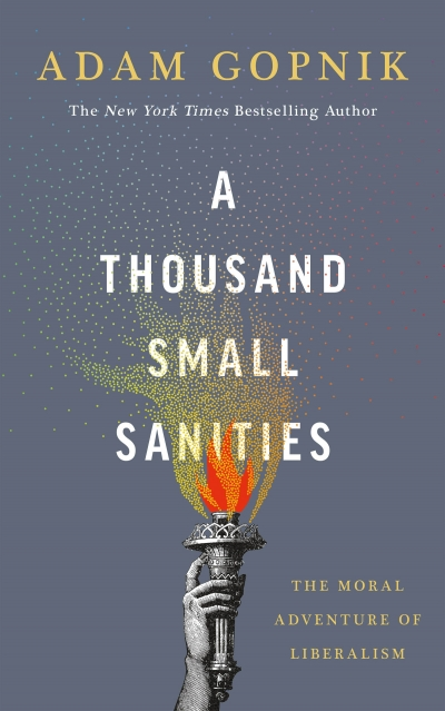 Russell Blackford reviews 'A Thousand Small Sanities: The moral adventure of liberalism' by Adam Gopnik