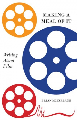 Varun Ghosh reviews 'Making a Meal of It: Writing about film' by Brian McFarlane
