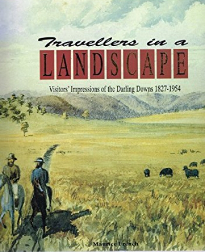 Noni Durack reviews 'Travellers in a Landscape: Visitors' impressions of the Darling Downs 1827–1954' by Maurice French