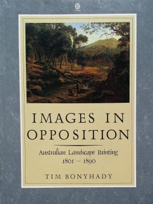 Leigh Astbury reviews 'Images In Opposition: Australian landscape painting 1801–1890' by Tim Bonyhady