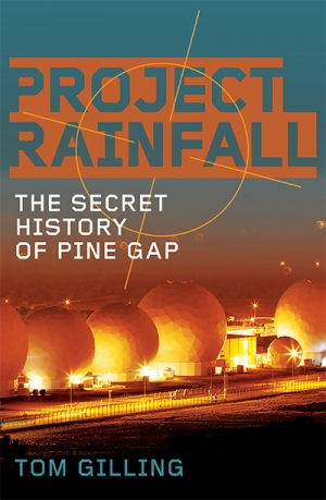Alison Broinowski reviews 'Project RAINFALL: The Secret History of Pine Gap' by Tom Gilling