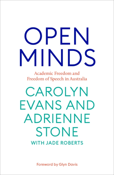 Kieran Pender reviews 'Open Minds: Academic freedom and freedom of speech in Australia' by Carolyn Evans and Adrienne Stone with Jade Roberts
