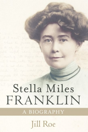 Kerryn Goldsworthy reviews 'Stella Miles Franklin: A biography' by Jill Roe