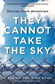 Madeline Gleeson reviews 'They Cannot Take The Sky: Stories from detention' edited by Michael Green et al.