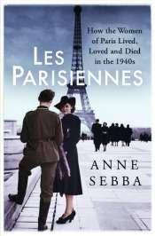 Colin Nettelbeck reviews 'Les Parisiennes: How the women of Paris lived, loved, and died in the 1940s' by Anne Sebba