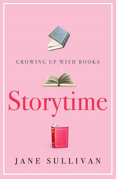 Margaret Robson Kett reviews 'Storytime: Growing up with books' by Jane Sullivan