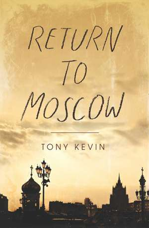 Nick Hordern reviews 'Return to Moscow' by Tony Kevin