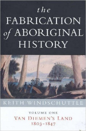 Tim Rowse reviews 'The Fabrication of Aboriginal History: Volume one, Van Diemen's Land 1803–1847' by Keith Windschuttle