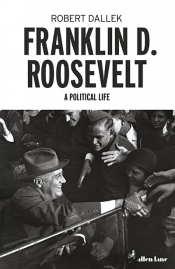 Andrew Broertjes reviews 'Franklin D. Roosevelt: A political life' by Robert Dallek