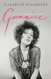 Zora Simic reviews 'Germaine: The life of Germaine Greer' by Elizabeth Kleinhenz and 'Unfettered and Alive: A memoir' by Anne Summers