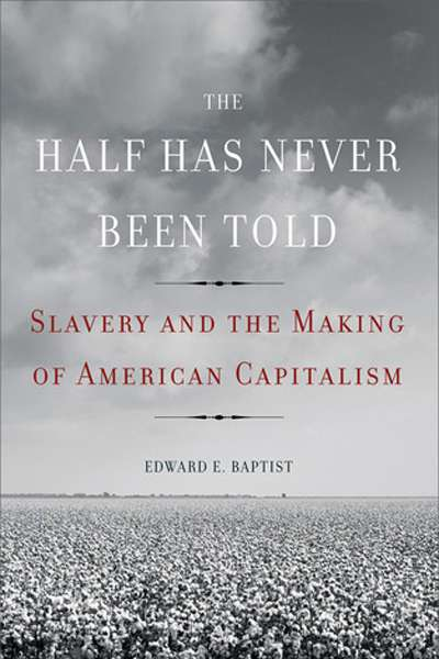Glenn Moore reviews 'The Half Has Never Been Told' by Edward E. Baptist