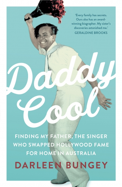 Tali Lavi reviews 'Daddy Cool: Finding my father, the singer who swapped Hollywood fame for home in Australia' by Darleen Bungey
