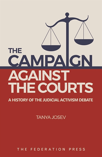 John Eldridge reviews 'The Campaign against the Courts: A history of the judicial activism debate' by Tanya Josev