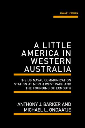 Seumas Spark reviews 'A Little America in Western Australia' by Anthony J. Barker and Michael L. Ondaatje