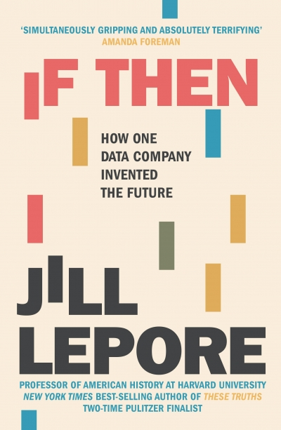 Joshua Krook reviews 'If Then: How one data company invented the future' by Jill Lepore