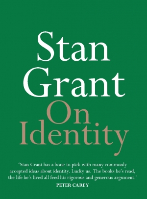 Bruce Pascoe reviews 'On Identity' and 'Australia Day' by Stan Grant