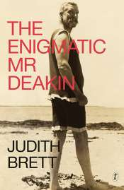 John Rickard reviews 'The Enigmatic Mr Deakin' by Judith Brett