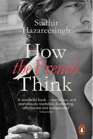 Colin Nettelbeck reviews 'How the French Think: An Affectionate Portrait of an Intellectual People' by Sudhir Hazareesingh