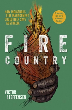 Tim Low reviews 'Fire Country: How Indigenous fire management could help save Australia' by Victor Steffensen