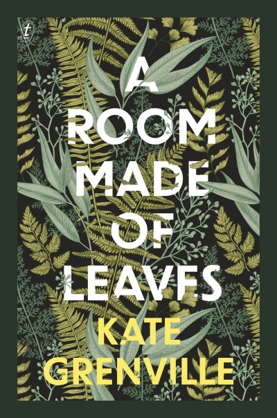 Don Anderson reviews 'A Room Made of Leaves' by Kate Grenville