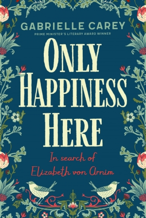 Juliane Roemhild reviews 'Only Happiness Here: In search of Elizabeth von Arnim' by Gabrielle Carey