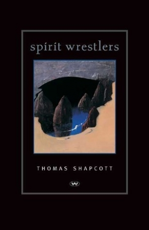 Joy Hooten reviews 'Spirit Wrestlers' by Thomas Shapcott