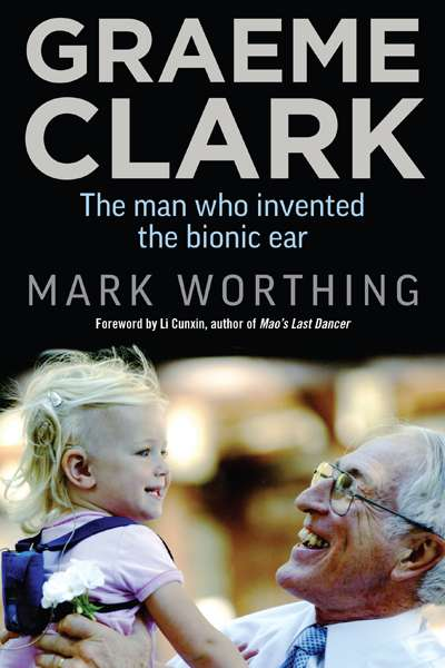 Kevin Orrman-Rossiter reviews 'Graeme Clark' by Mark Worthing