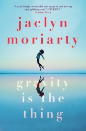 Naama Grey-Smith reviews 'Gravity Is The Thing' by Jaclyn Moriarty