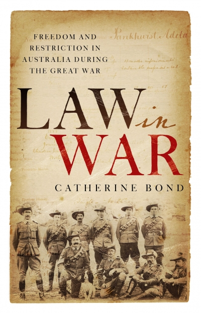 Kieran Pender reviews 'Law in War: Freedom and restriction in Australia during the Great War' by Catherine Bond
