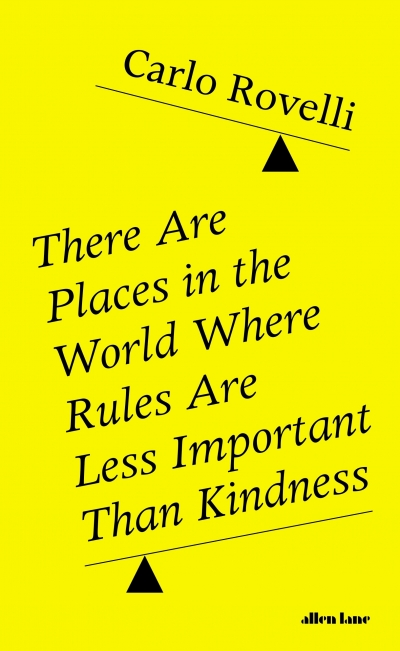 Diane Stubbings reviews 'There Are Places in the World Where Rules Are Less Important Than Kindness' by Carlo Rovelli, translated by Erica Segre and Simon Carnell