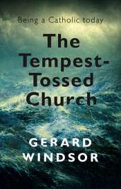Michael McGirr reviews 'The Tempest-Tossed Church: Being a Catholic today' by Gerard Windsor