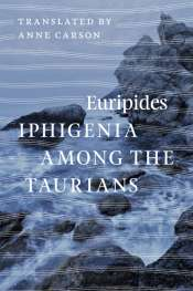 Maria Takolander reviews 'Iphigenia Among the Taurians' by Euripides translated by Anne Carson