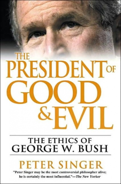 Raimond Gaita reviews 'The President of Good & Evil: The ethics of George W. Bush' by Peter Singer