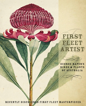 John Thompson reviews 'First Fleet Artist: George Raper's birds and plants of Australia' by Linda Groom