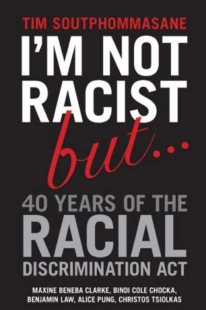 Peter Mares reviews 'I'm Not Racist But ... 40 Years of the Racial Discrimination Act' by Tim Soutphommasane