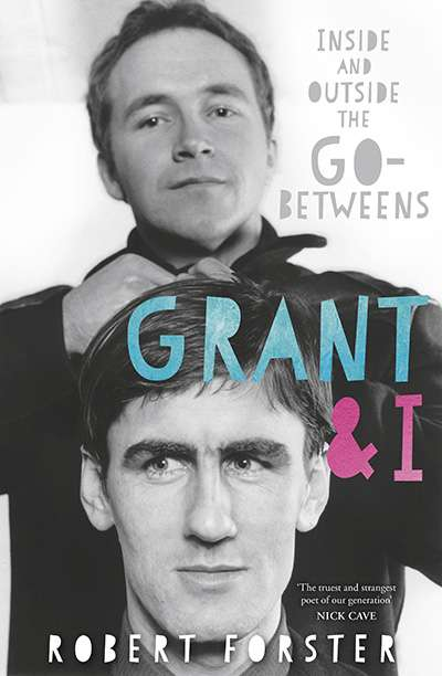 Doug Wallen reviews 'Grant & I' by Robert Forster