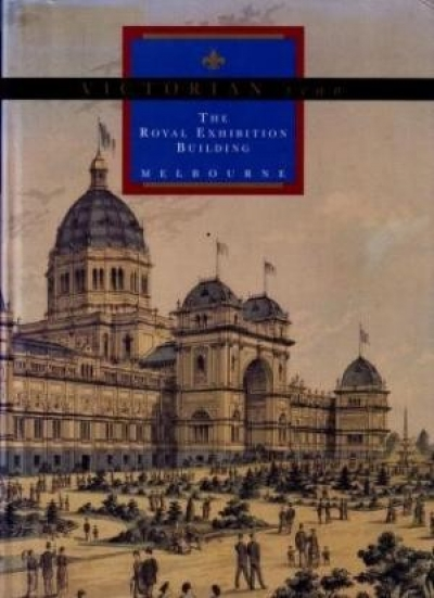 Bernard Smith reviews 'Victorian Icon: The Royal Exhibition Building' by David Dunstan et al.