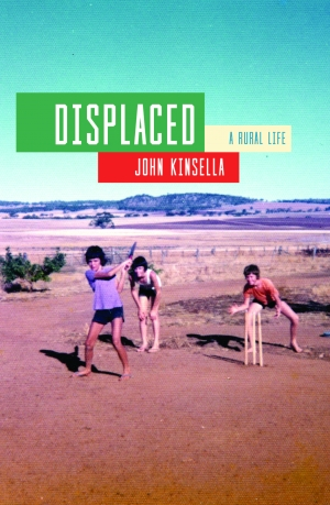 Tony Hughes-d'Aeth reviews 'Displaced: A rural life' by John Kinsella