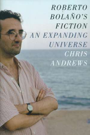 Lara Anderson reviews 'Roberto Bolaño's Fiction' by Chris Andrews
