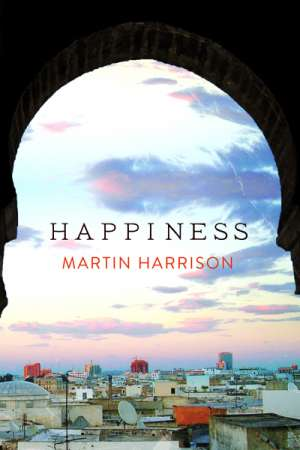 Judith Beveridge reviews 'Happiness' by Martin Harrison